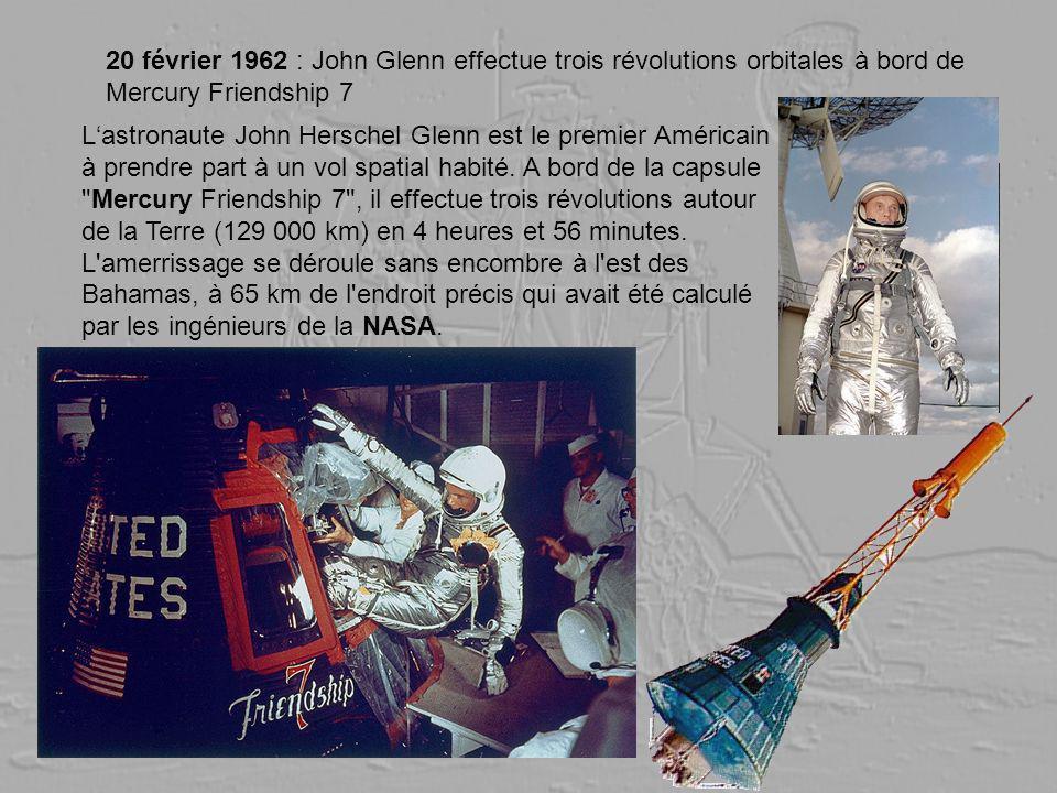 20 février 1962 : John Glenn effectue trois révolutions orbitales à bord de Mercury Friendship 7 Lastronaute John Herschel Glenn est le premier Améric