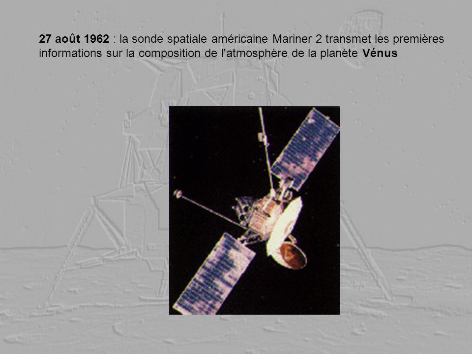 27 août 1962 : la sonde spatiale américaine Mariner 2 transmet les premières informations sur la composition de l'atmosphère de la planète Vénus