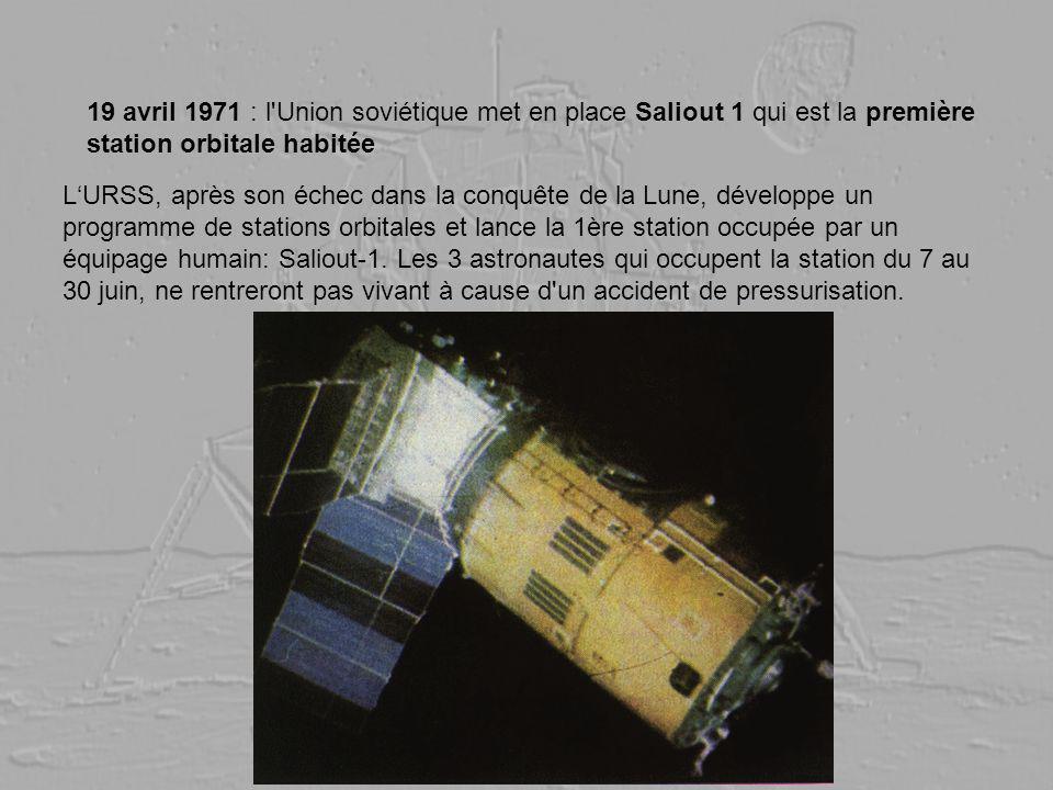 19 avril 1971 : l'Union soviétique met en place Saliout 1 qui est la première station orbitale habitée LURSS, après son échec dans la conquête de la L