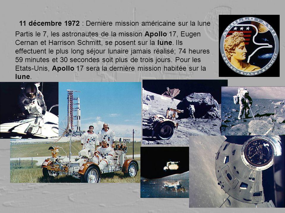 11 décembre 1972 : Dernière mission américaine sur la lune Partis le 7, les astronautes de la mission Apollo 17, Eugen Cernan et Harrison Schmitt, se