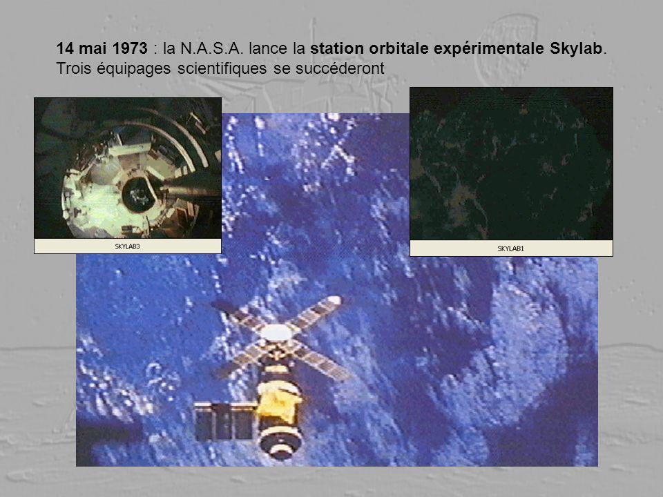 14 mai 1973 : la N.A.S.A. lance la station orbitale expérimentale Skylab. Trois équipages scientifiques se succéderont