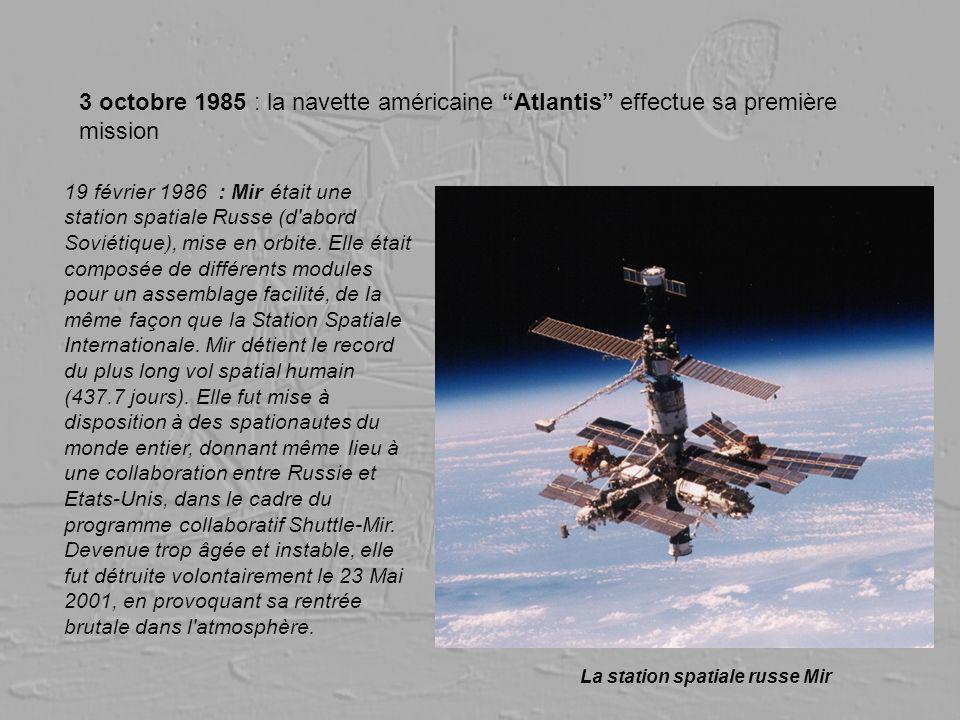 3 octobre 1985 : la navette américaine Atlantis effectue sa première mission La station spatiale russe Mir 19 février 1986 : Mir était une station spa