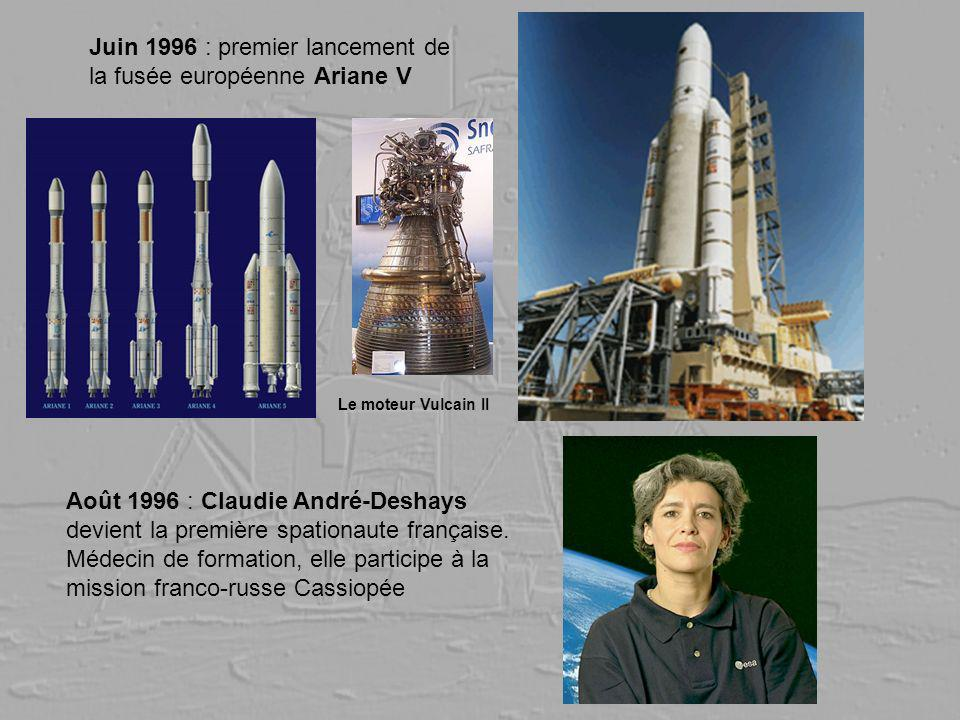 Juin 1996 : premier lancement de la fusée européenne Ariane V Août 1996 : Claudie André-Deshays devient la première spationaute française. Médecin de