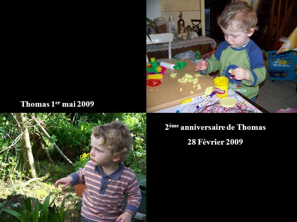 2 ème anniversaire de Thomas 28 Février 2009 Thomas 1 er mai 2009