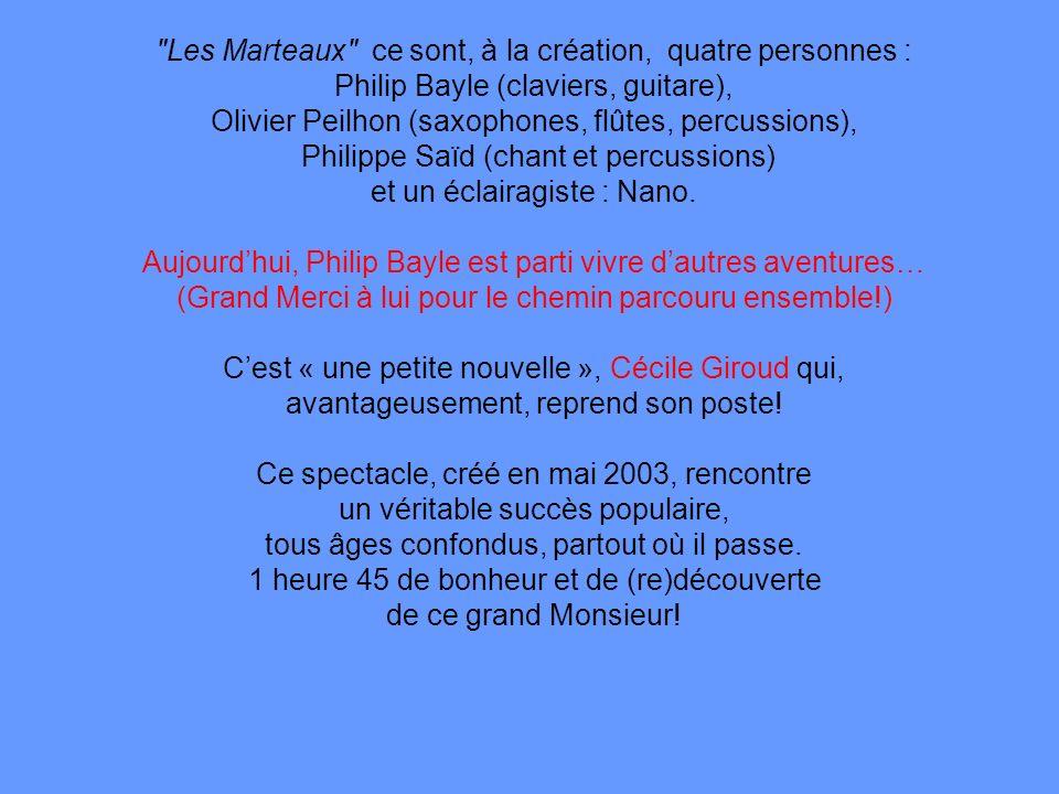 Les Marteaux ce sont, à la création, quatre personnes : Philip Bayle (claviers, guitare), Olivier Peilhon (saxophones, flûtes, percussions), Philippe Saïd (chant et percussions) et un éclairagiste : Nano.