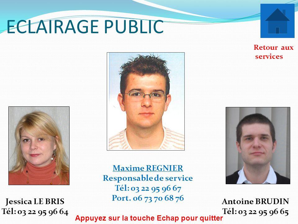 ECLAIRAGE PUBLIC Maxime REGNIER Responsable de service Tél: 03 22 95 96 67 Port. 06 73 70 68 76 Jessica LE BRIS Tél: 03 22 95 96 64 Antoine BRUDIN Tél
