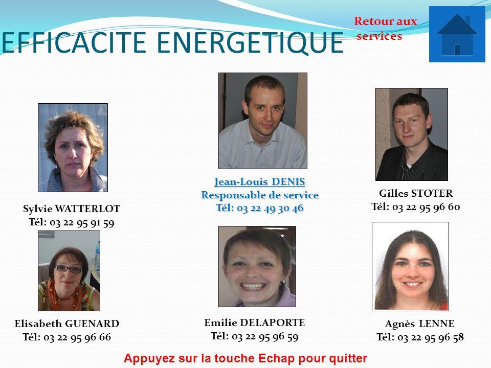EFFICACITE ENERGETIQUE Jean-Louis DENIS Responsable de service Tél: 03 22 49 30 46 Gilles STOTER Tél: 03 22 95 96 60 Retour aux services Appuyez sur l