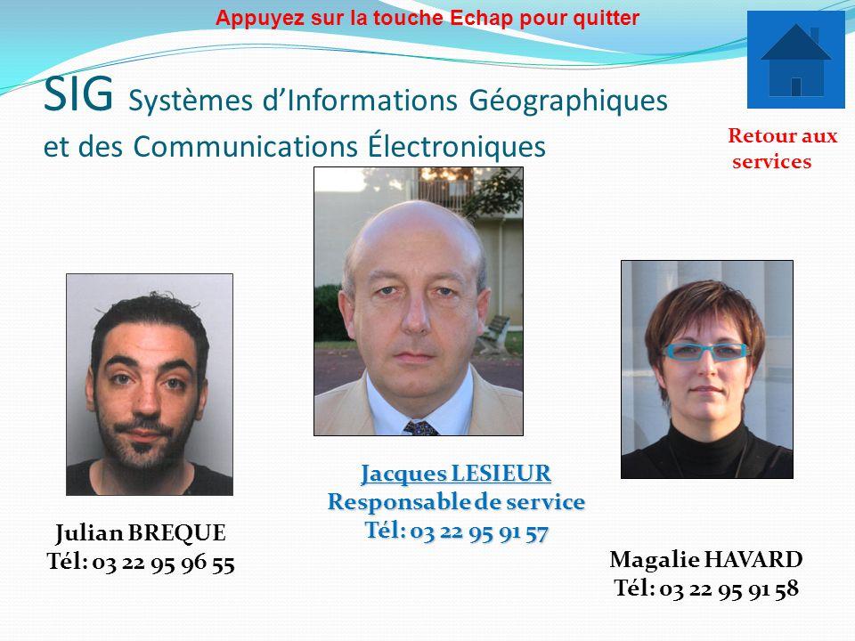 SIG Systèmes dInformations Géographiques et des Communications Électroniques Jacques LESIEUR Responsable de service Tél: 03 22 95 91 57 Magalie HAVARD