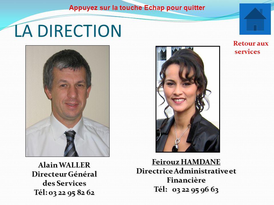 LA DIRECTION Alain WALLER Directeur Général des Services Tél: 03 22 95 82 62 Retour aux services Appuyez sur la touche Echap pour quitter Feirouz HAMD