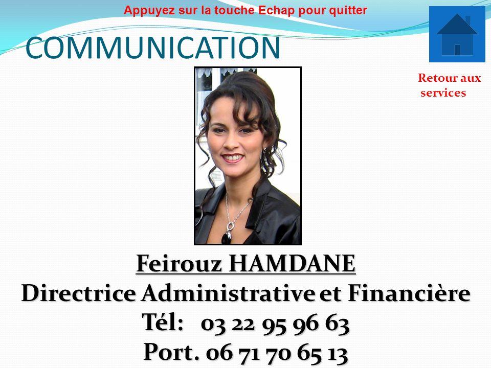 COMMUNICATION Feirouz HAMDANE Directrice Administrative et Financière Tél: 03 22 95 96 63 Port. 06 71 70 65 13 Retour aux services Appuyez sur la touc