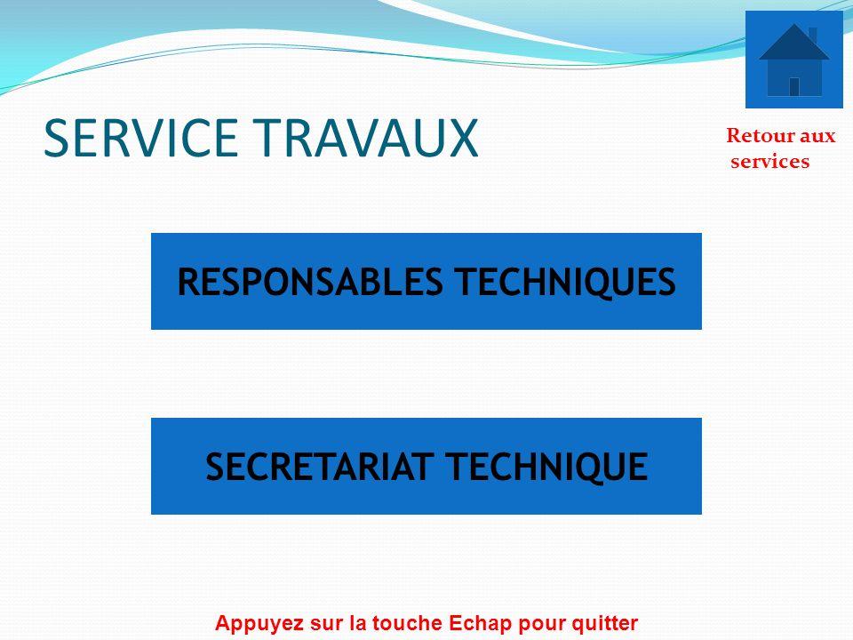 SERVICE TRAVAUX RESPONSABLES TECHNIQUES SECRETARIAT TECHNIQUE Retour aux services Appuyez sur la touche Echap pour quitter