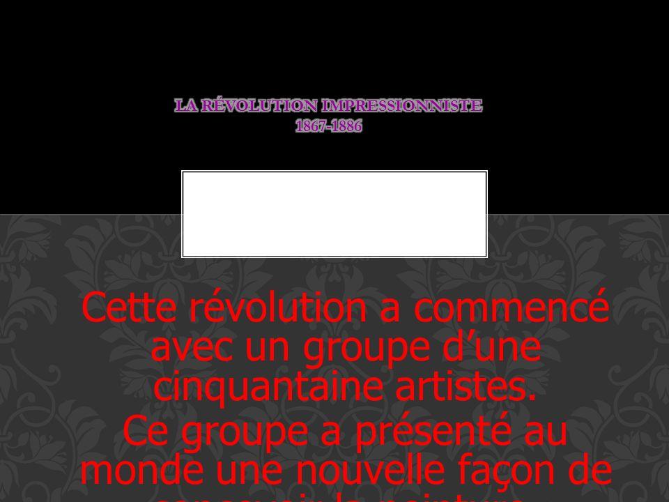 Cette révolution a commencé avec un groupe dune cinquantaine artistes. Ce groupe a présenté au monde une nouvelle façon de concevoir la peinture.