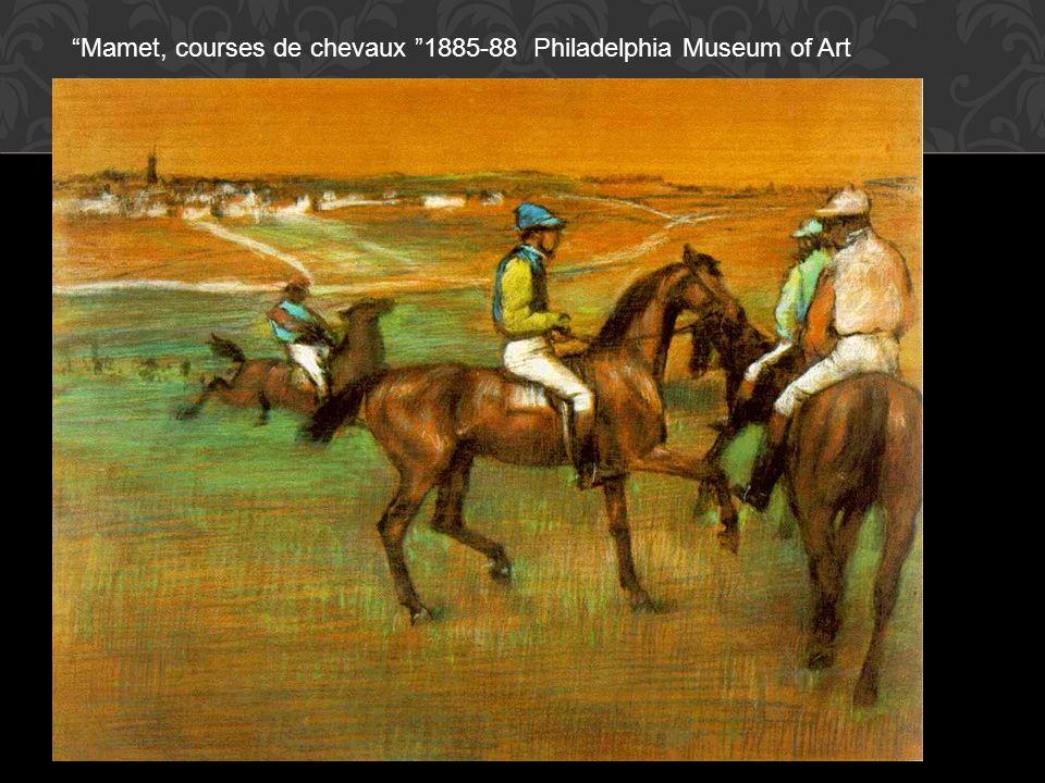 Mamet, courses de chevaux 1885-88 Philadelphia Museum of Art