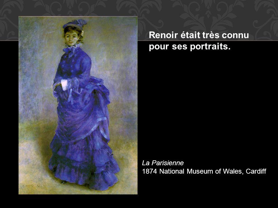 La Parisienne 1874 National Museum of Wales, Cardiff Renoir était très connu pour ses portraits.