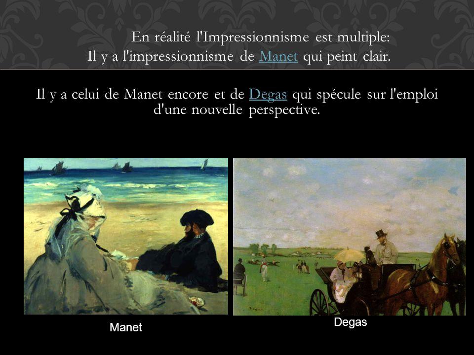 En réalité l'Impressionnisme est multiple: Il y a l'impressionnisme de Manet qui peint clair.Manet Il y a celui de Manet encore et de Degas qui spécul