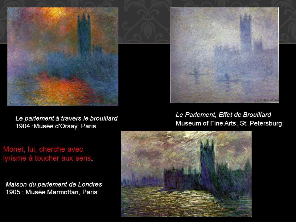 Le parlement à travers le brouillard 1904 :Musée d'Orsay, Paris Le Parlement, Effet de Brouillard Museum of Fine Arts, St. Petersburg Maison du parlem
