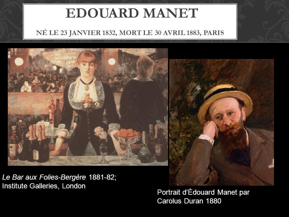 EDOUARD MANET NÉ LE 23 JANVIER 1832, MORT LE 30 AVRIL 1883, PARIS Le Bar aux Folies-Bergère 1881-82; Institute Galleries, London Portrait dÉdouard Man