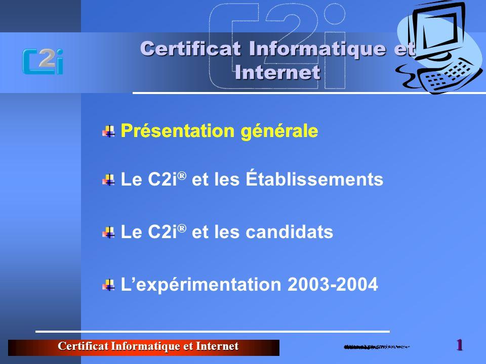 Certificat Informatique et Internet 1 Présentation générale Certificat Informatique et Internet Le C2i ® et les Établissements Lexpérimentation 2003-2004 Le C2i ® et les candidats Présentation générale