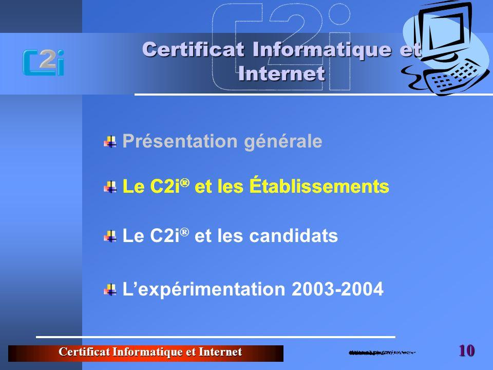 Certificat Informatique et Internet 10 Le C2i ® et les Établissements Certificat Informatique et Internet Lexpérimentation 2003-2004 Le C2i ® et les candidats Le C2i ® et les Établissements Présentation générale
