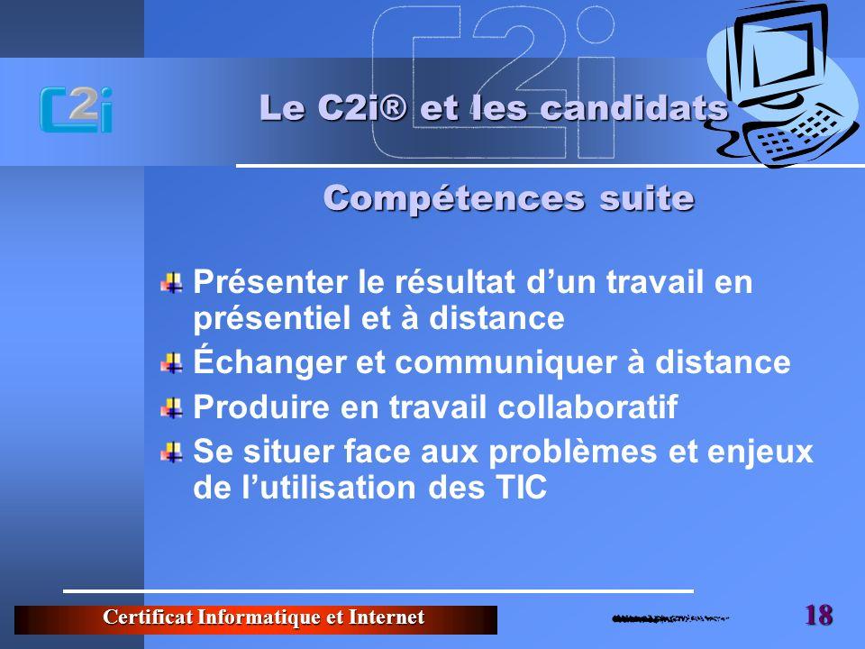 Certificat Informatique et Internet 18 Le C2i® et les candidats Présenter le résultat dun travail en présentiel et à distance Échanger et communiquer