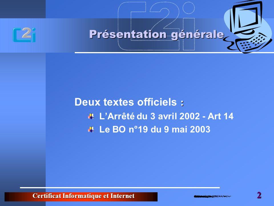 Certificat Informatique et Internet 2 Présentation générale : Deux textes officiels : LArrêté du 3 avril 2002 - Art 14 Le BO n°19 du 9 mai 2003