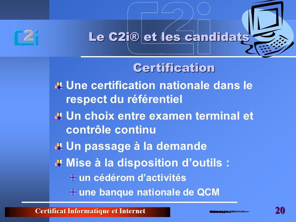 Certificat Informatique et Internet 20 Le C2i® et les candidats Une certification nationale dans le respect du référentiel Un choix entre examen termi