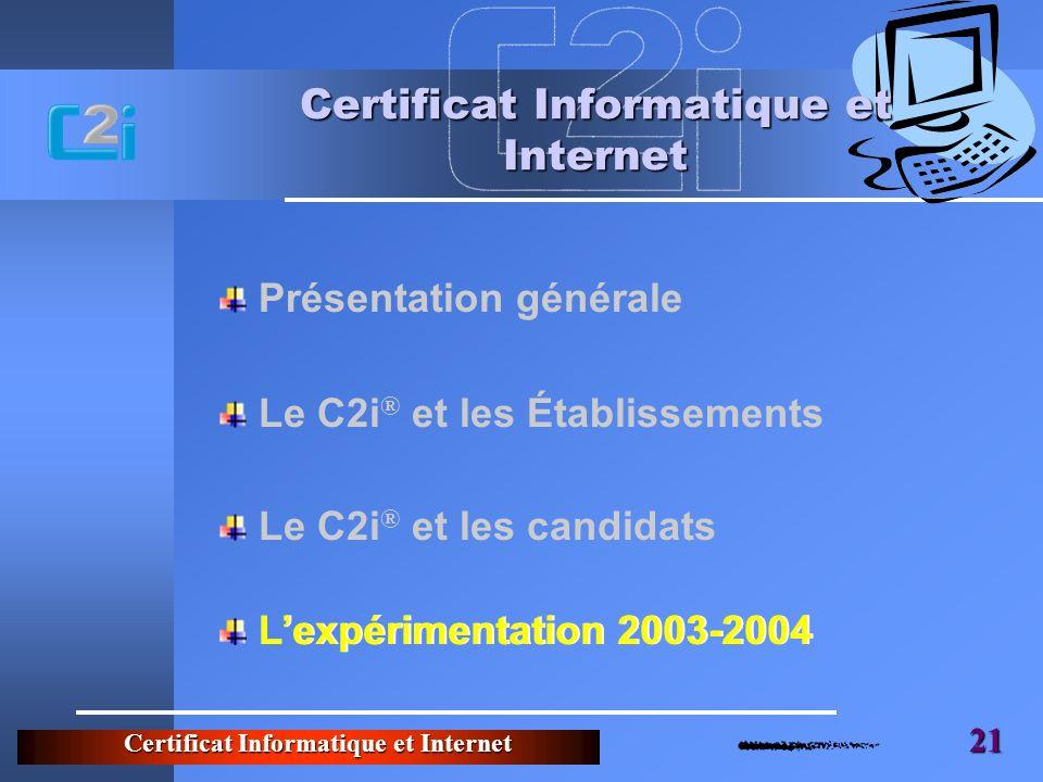 Certificat Informatique et Internet 21 Certificat Informatique et Internet Lexpérimentation 2003-2004 Présentation générale Le C2i ® et les Établissements Le C2i ® et les candidats Lexpérimentation 2003-2004