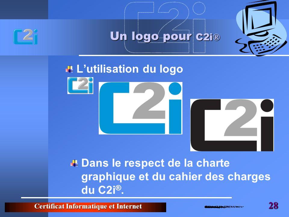 Certificat Informatique et Internet 28 Un logo pour C2i ® Lutilisation du logo Dans le respect de la charte graphique et du cahier des charges du C2i ®.