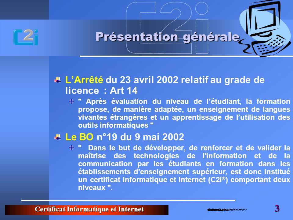 Certificat Informatique et Internet 3 Présentation générale LArrêté du 23 avril 2002 relatif au grade de licence : Art 14