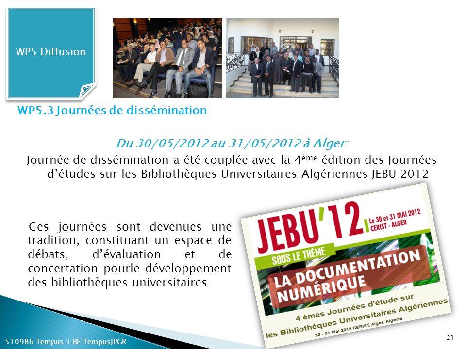 WP5 Diffusion WP5.3 Journées de dissémination Du 30/05/2012 au 31/05/2012 à Alger: Journée de dissémination a été couplée avec la 4 ème édition des Jo