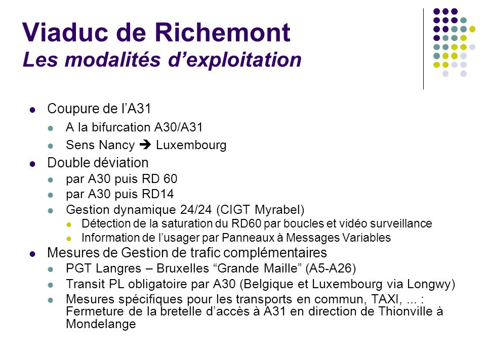 Viaduc de Richemont Les modalités dexploitation Coupure de lA31 A la bifurcation A30/A31 Sens Nancy Luxembourg Double déviation par A30 puis RD 60 par