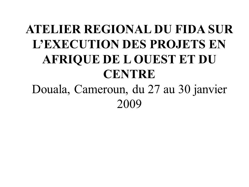 ATELIER REGIONAL DU FIDA SUR LEXECUTION DES PROJETS EN AFRIQUE DE L OUEST ET DU CENTRE Douala, Cameroun, du 27 au 30 janvier 2009
