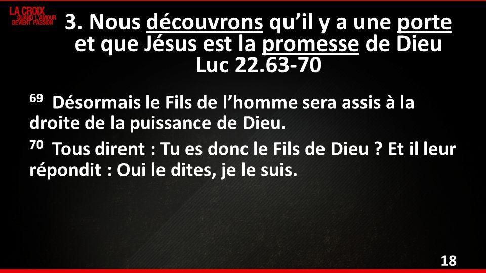 69 Désormais le Fils de lhomme sera assis à la droite de la puissance de Dieu.