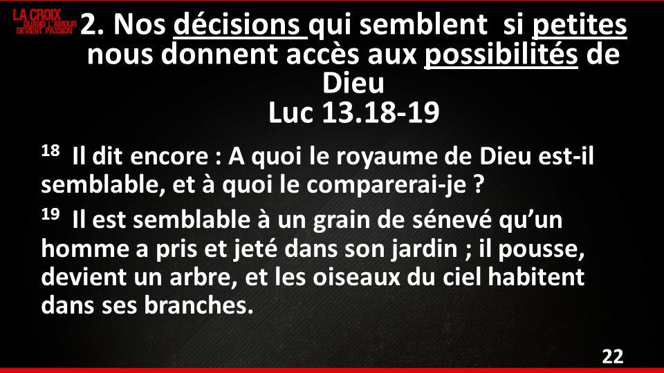 18 Il dit encore : A quoi le royaume de Dieu est-il semblable, et à quoi le comparerai-je .