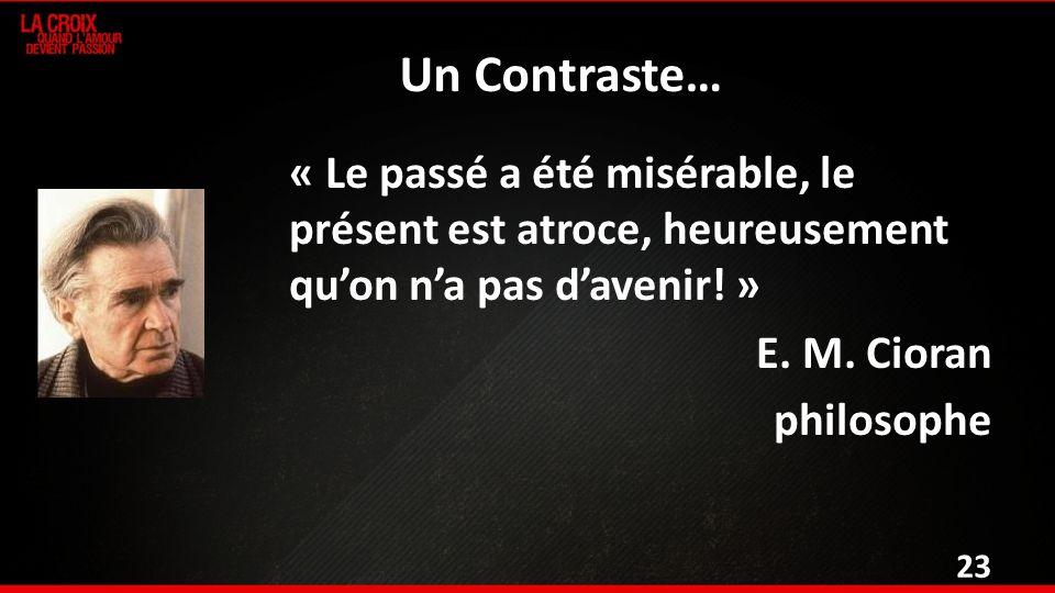 Un Contraste… « Le passé a été misérable, le présent est atroce, heureusement quon na pas davenir.