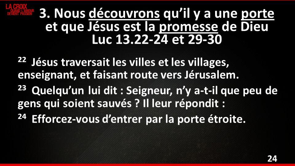 22 Jésus traversait les villes et les villages, enseignant, et faisant route vers Jérusalem.