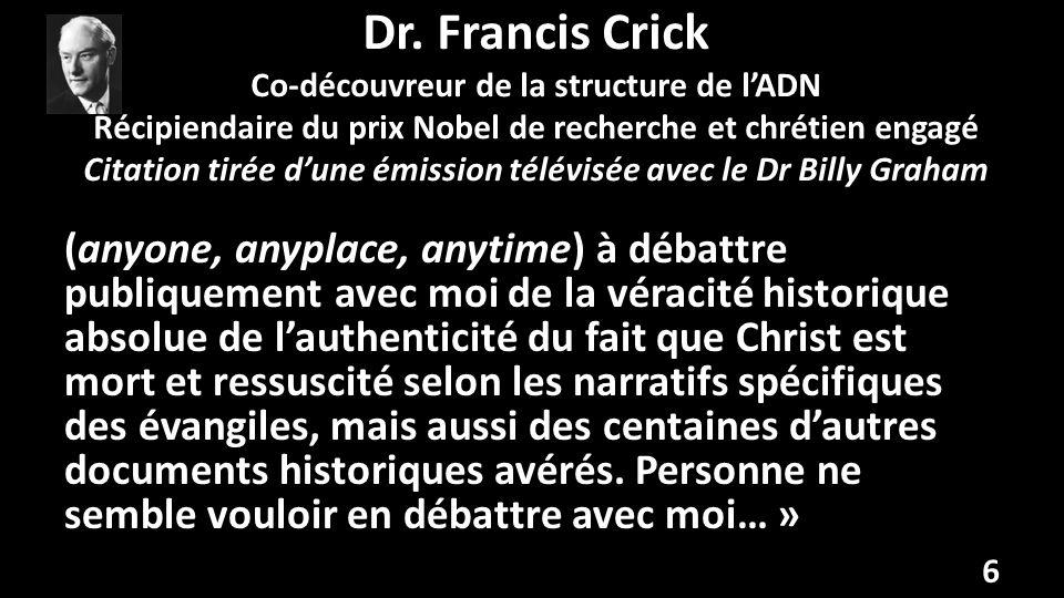 Dr. Francis Crick Co-découvreur de la structure de lADN Récipiendaire du prix Nobel de recherche et chrétien engagé Citation tirée dune émission télév