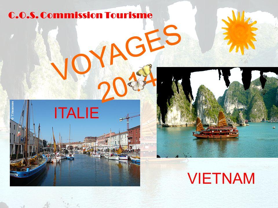 V O Y A G E S 2 0 1 4 C.O.S. Commission Tourisme ITALIE VIETNAM