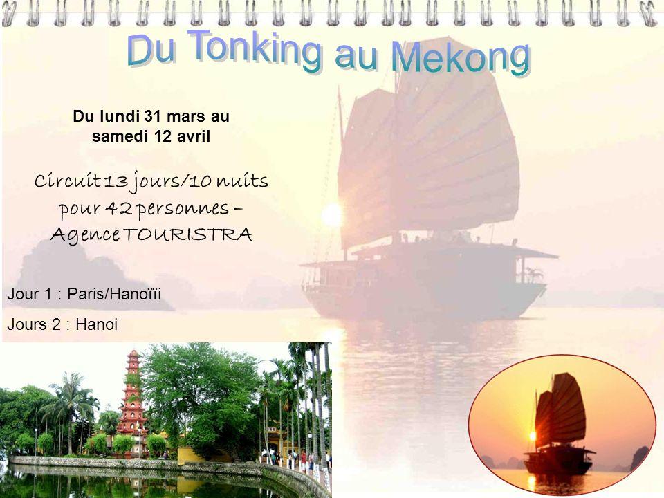 Circuit 13 jours/10 nuits pour 42 personnes – Agence TOURISTRA Jour 1 : Paris/Hanoïïi Jours 2 : Hanoi Du lundi 31 mars au samedi 12 avril