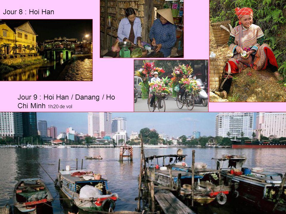 Jour 8 : Hoi Han Jour 9 : Hoi Han / Danang / Ho Chi Minh 1h20 de vol