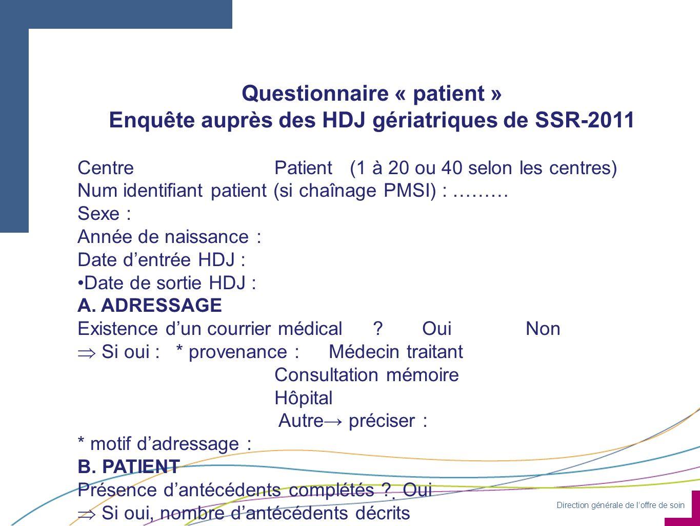 Direction générale de loffre de soin Questionnaire « patient » Enquête auprès des HDJ gériatriques de SSR-2011 CentrePatient (1 à 20 ou 40 selon les c