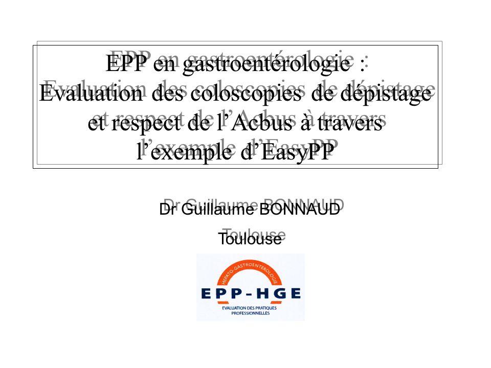 Dr Guillaume BONNAUD Toulouse Dr Guillaume BONNAUD Toulouse EPP en gastroentérologie : Evaluation des coloscopies de dépistage et respect de lAcbus à