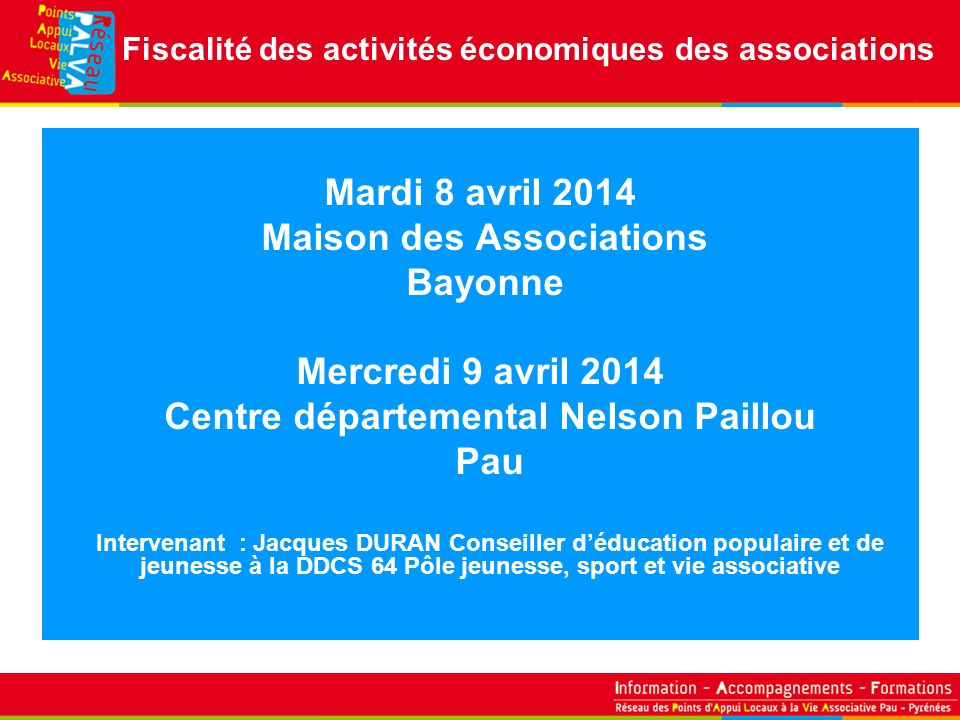 Mardi 8 avril 2014 Maison des Associations Bayonne Mercredi 9 avril 2014 Centre départemental Nelson Paillou Pau Intervenant : Jacques DURAN Conseille