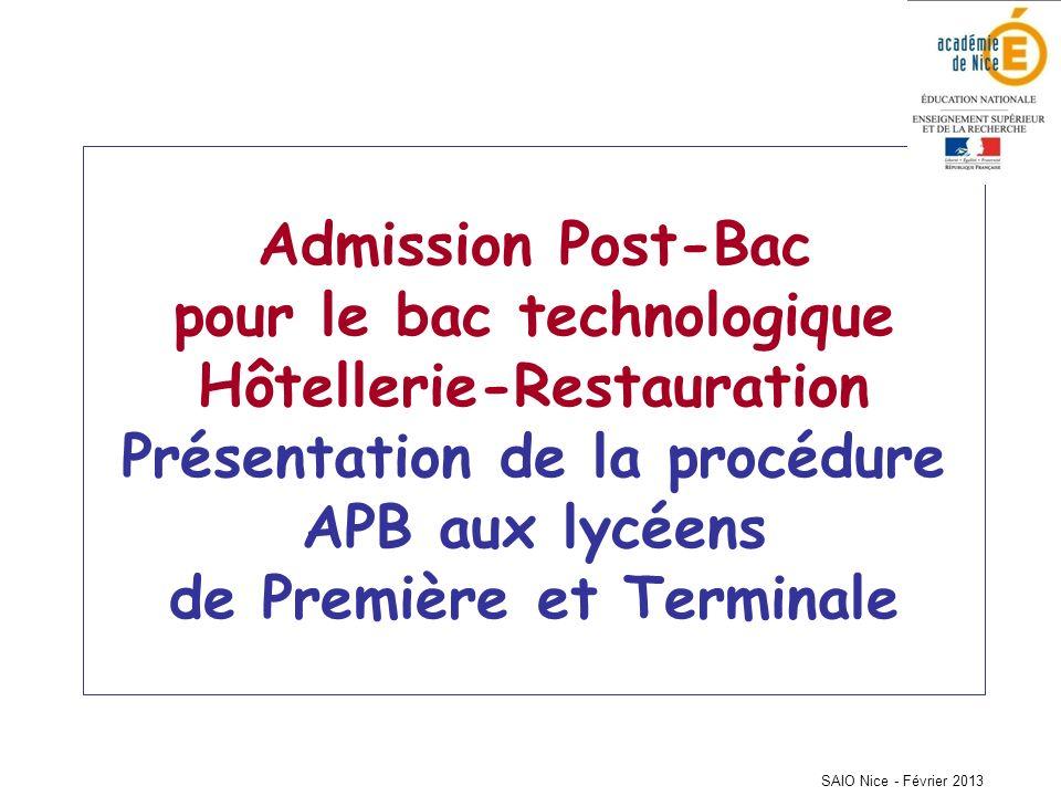 SAIO Nice - Février 2013 Admission Post-Bac pour le bac technologique Hôtellerie-Restauration Présentation de la procédure APB aux lycéens de Première et Terminale