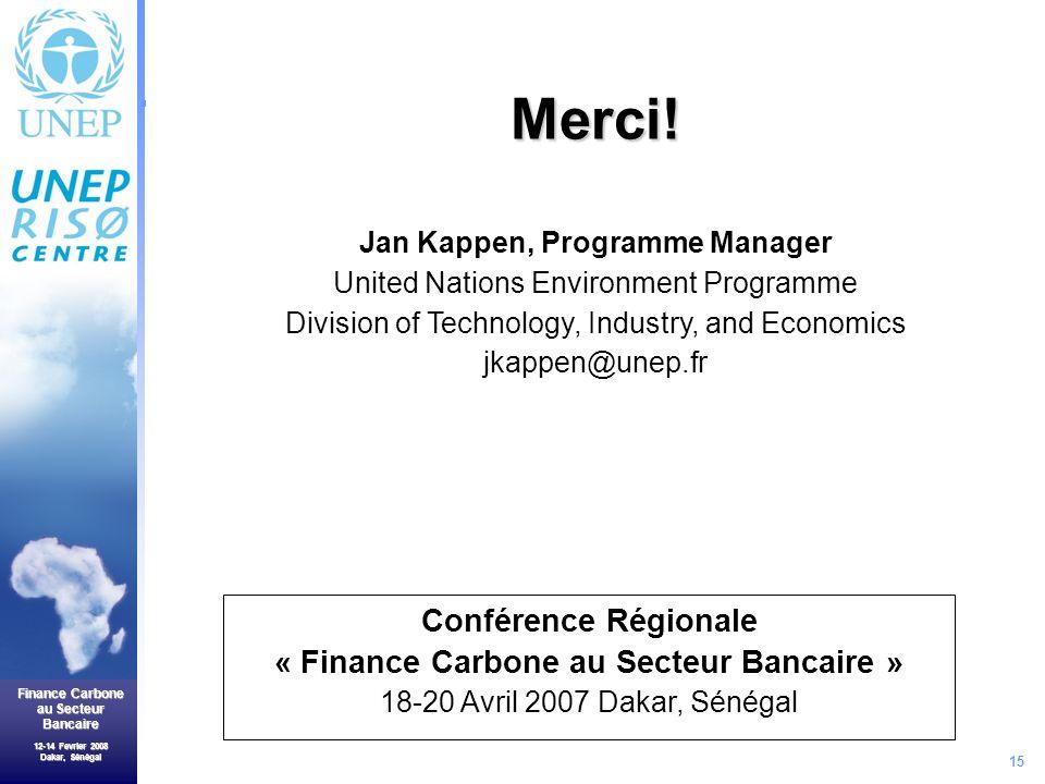 15 Finance Carbone au Secteur Bancaire 12-14 Fevrier 2008 Dakar, Sénégal Merci.