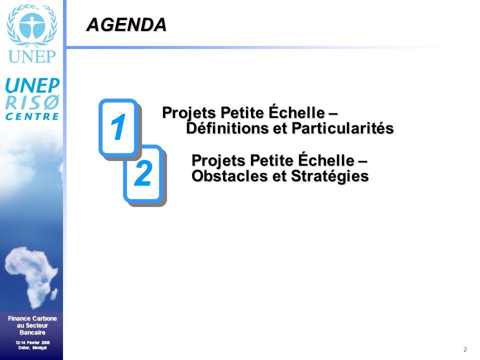 2 Finance Carbone au Secteur Bancaire 12-14 Fevrier 2008 Dakar, Sénégal Projets Petite Échelle – Définitions et Particularités Projets Petite Échelle – Obstacles et Stratégies AGENDA 2 2 1 1