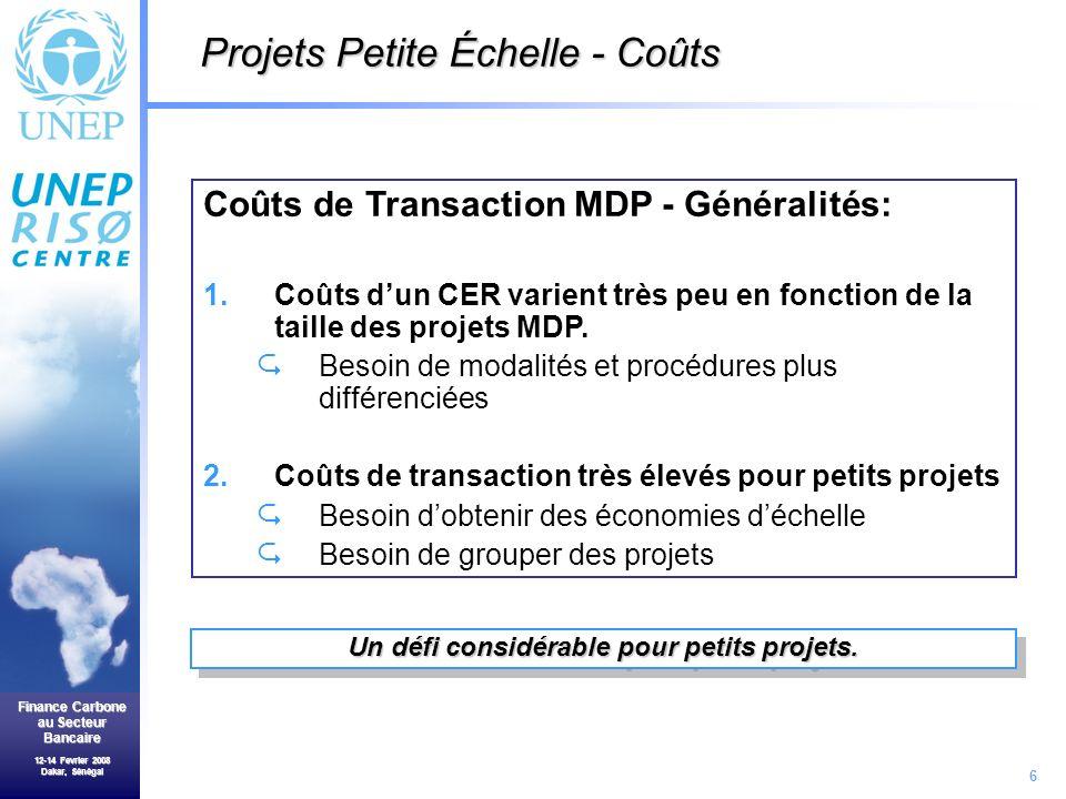 6 Finance Carbone au Secteur Bancaire 12-14 Fevrier 2008 Dakar, Sénégal Un défi considérable pour petits projets.