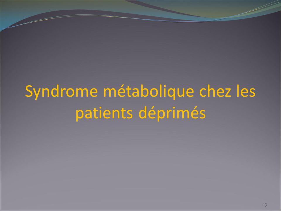 Syndrome métabolique chez les patients déprimés 43