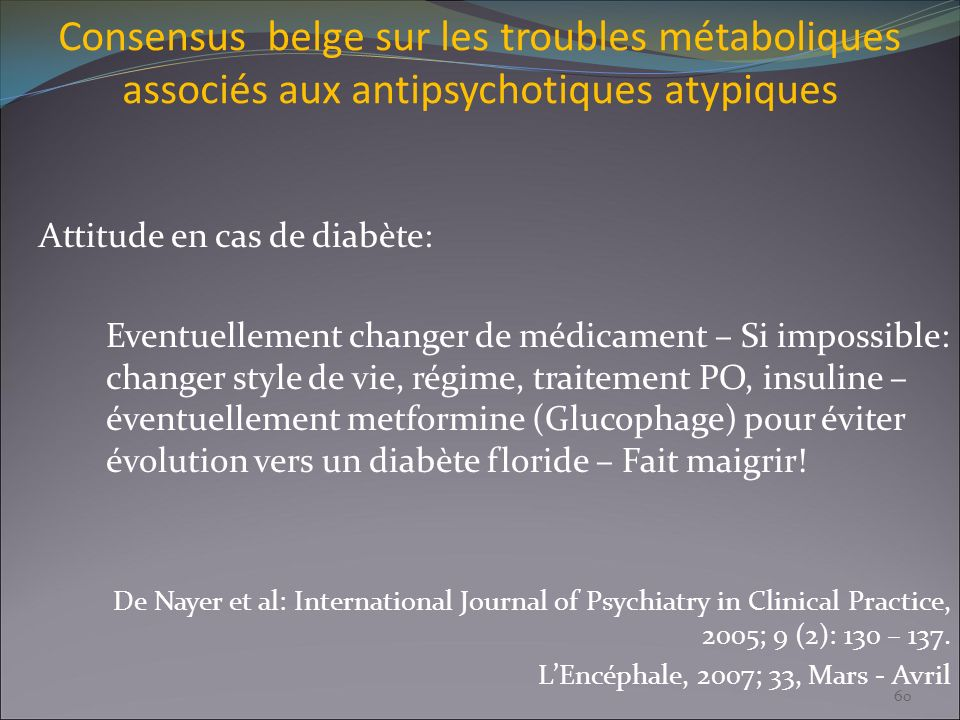 Consensus belge sur les troubles métaboliques associés aux antipsychotiques atypiques Attitude en cas de diabète: Eventuellement changer de médicament