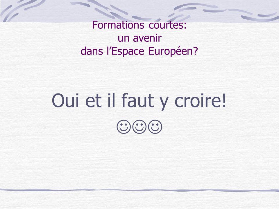 Formations courtes: un avenir dans lEspace Européen Oui et il faut y croire!